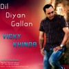 Dil Diyan Gallan by vicky khinda