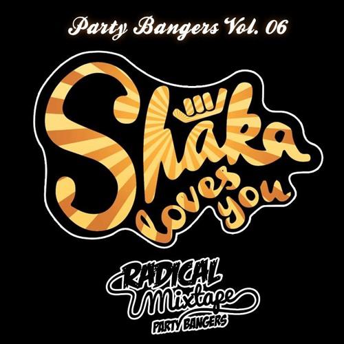 Radical Mixtape Party Bangers Vol.6 - SHAKA LOVES YOU