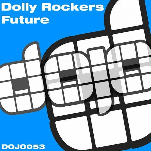 Dolly Rockers - Future (Original Mix) [DOJO Music] OUT NOW