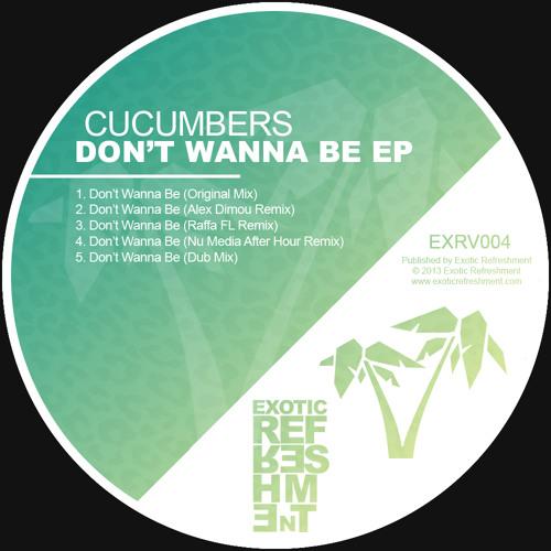 Cucumbers - Don't Wanna Be (Original Mix) // Exotic Refreshment