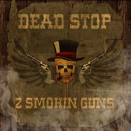 2 Smokin Guns - Dead Stop - Out on Beatport