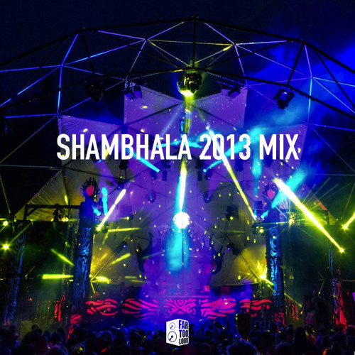 Far Too Loud - Shambhala Festival Mix 2013