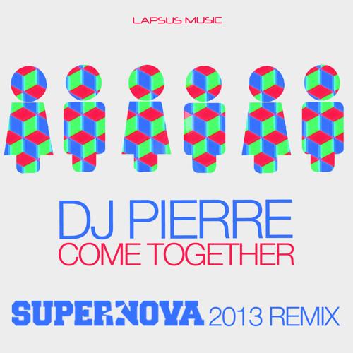 "DJ Pierre ""Come Together"" (Supernova 2013 Rmx) [Lapsus Music]"
