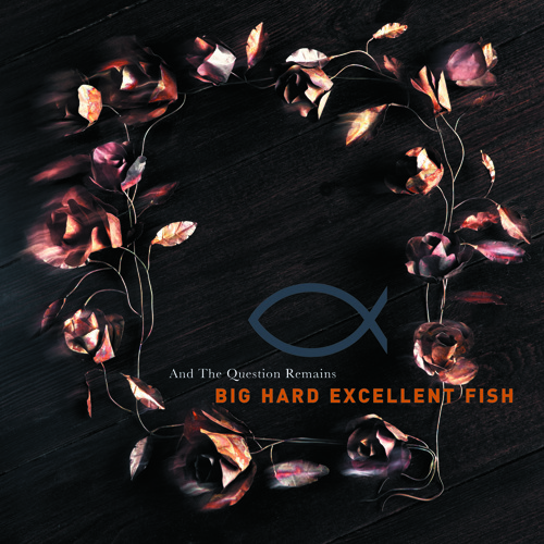 Big Hard Excellent Fish - And The Question Remains