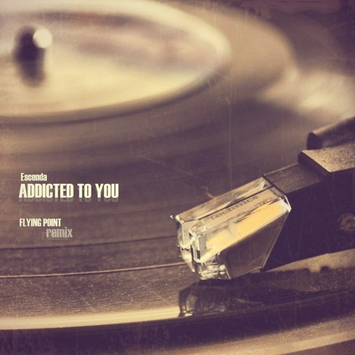 Escenda - Addicted To You (Flying Point Remix)