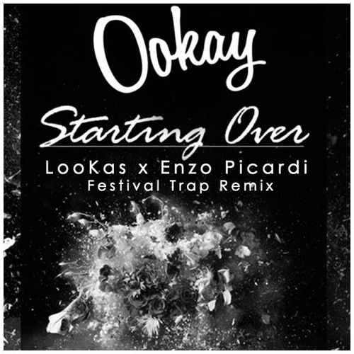 Ookay - Starting Over (Lookas X Enzo Picardi Festival Trap Remix)