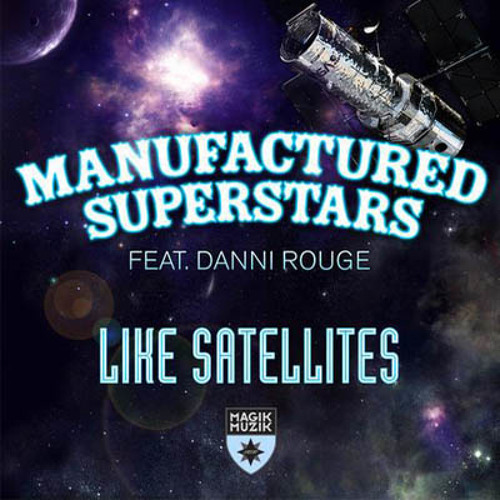 Manufactured Superstars featuring Danni Rouge - Like Satellites