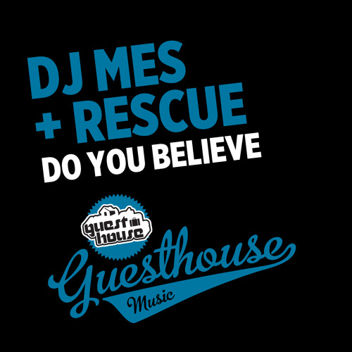 DJ Mes + Rescue - Do You Believe - Guesthouse Music