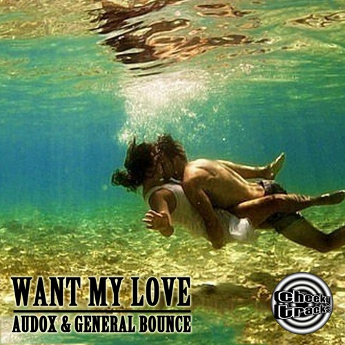 Audox & General Bounce - Want My Love  **OUT NOW!!**
