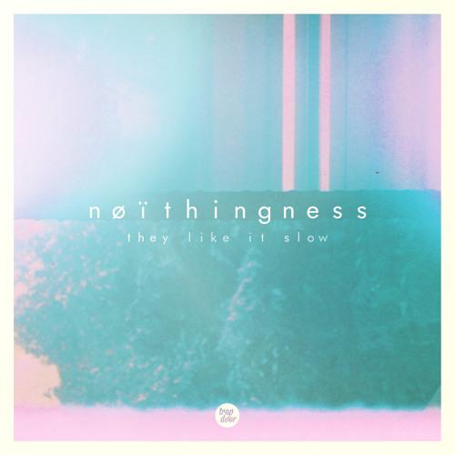 Nøïthingness - They Like It Slow