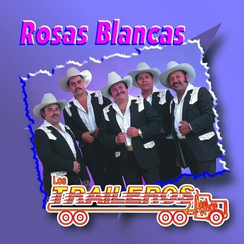Los Traileros Del Norte Rosas Blancas