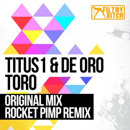 TITUS 1 & DE ORO - TORO (ROCKET PIMP REMIX) OUT NOW!