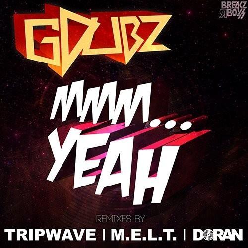 GDubz- Mmm Yeah (Tripwave Remix) - Out Now on Breakz R Boss Records.