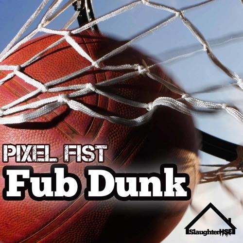 Pixel Fist - Fub Dunk [TEASER]