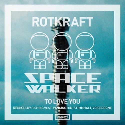 Rotkraft - To Love You [Spacewalker Recordings]
