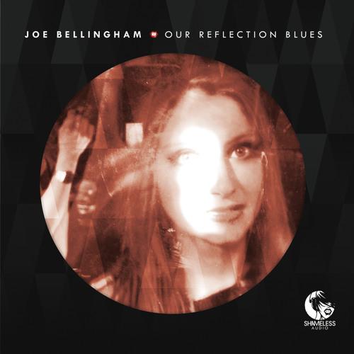 Joe Bellingham - Our Reflection Blues (Original Mix)