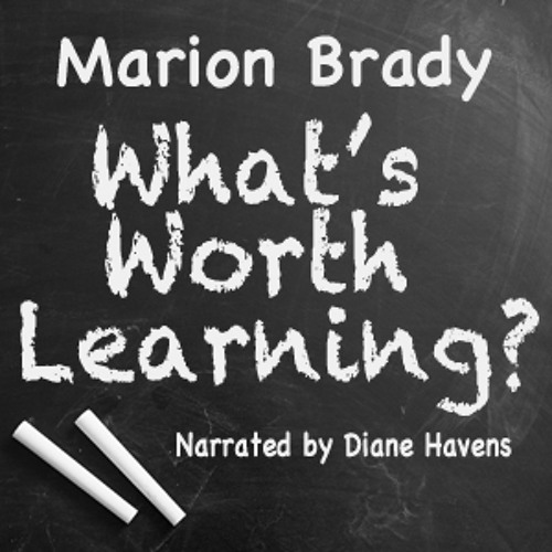 Audio Book: Marion Brady, What's Worth Learning, Narrated by Diane Havens