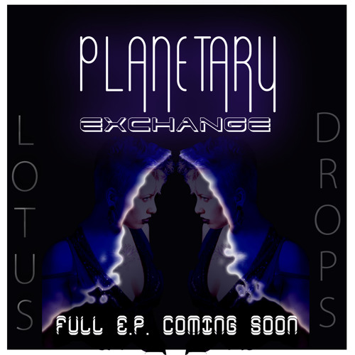Planetary Exchange (Sneak Peek 4 Upcoming E.P.)