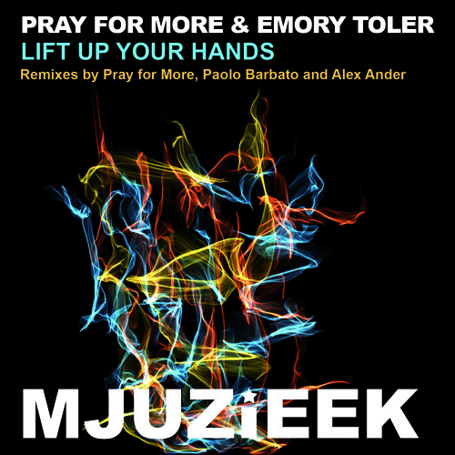 OUT NOW! Pray for More & Emory Toler - Lift Up Your Hands (Pray for More Mix)