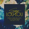 Tame Impala Feels Like We Only Go Backwards (Say Lou Lou Cover) Artwork