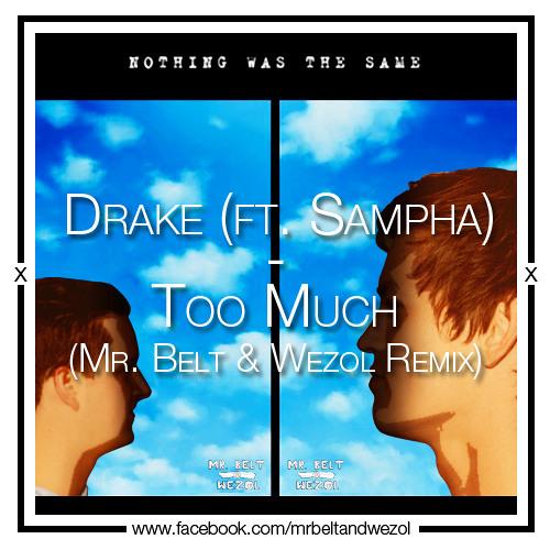 Drake ft. Sampha - Too Much (Mr. Belt & Wezol Remix)