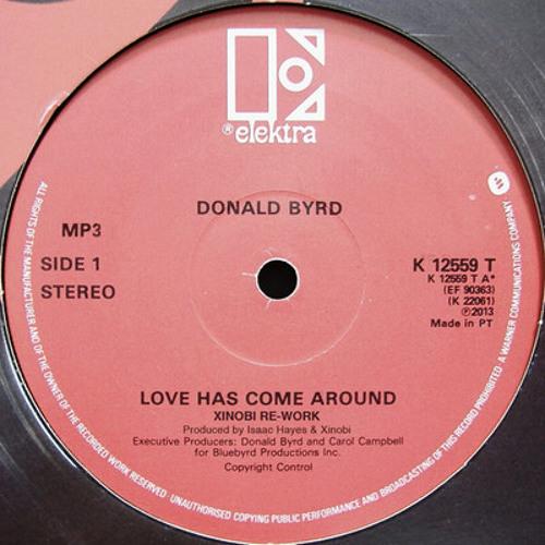 Donald Byrd - Love Has Come Around (Xinobi Rework) FREE DL