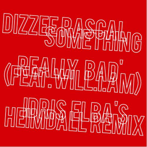Idris Elba - Dizzee Rascal - Something Bad HEIMDALL- Remix -.WAV