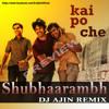 Shubhaarambh - Kai Po Che - DJ Ajin Remix(Dhol Edit) DEMO
