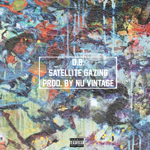 O.B. - - - Satellite Gazing (Prod. By Nu Vintage)