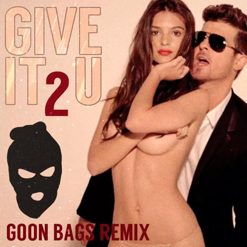 Give It 2 U - Robin Thicke feat. Kendrick Lamar (Goon Bags Remix) **FREE DL**