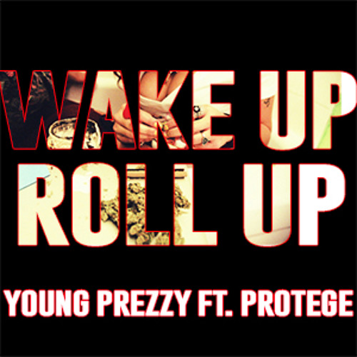 Young Prezzy ft. Protege-Wake Up, Roll Up