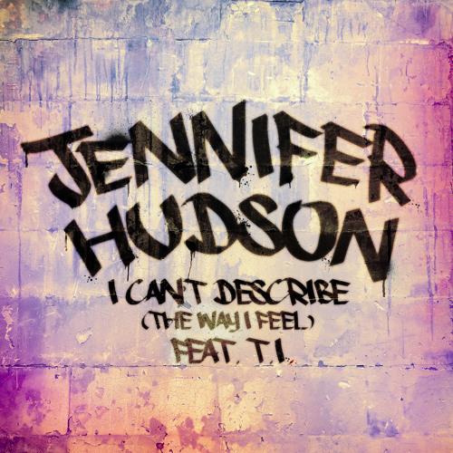 Jennifer Hudson - I Can't Describe (The Way I Feel) Feat T.I.