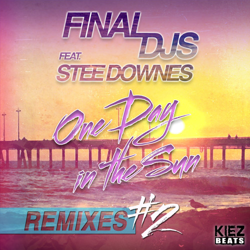 Final Djs feat. Stee Downes - One Day In The Sun ( Vijay & Sofia Zlatko Remix)SNIPPET