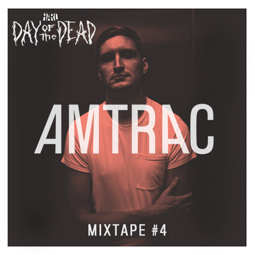 HARD Day of the Dead Mixtape #4: Amtrac