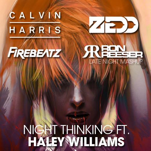 Calvin Harris vs Zedd vs Firebeatz - Night Thinking ft. Haley Williams (Ron Reeser LateNight Mashup)