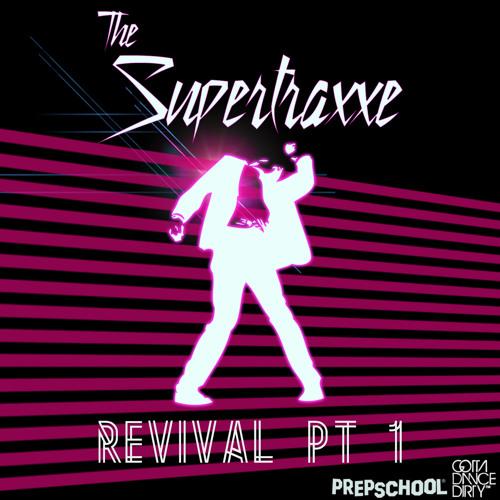 The Supertraxxe - Revival Pt.1