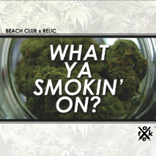Beach Club & Relic - What Ya Smokin On'? // [Original Mix]