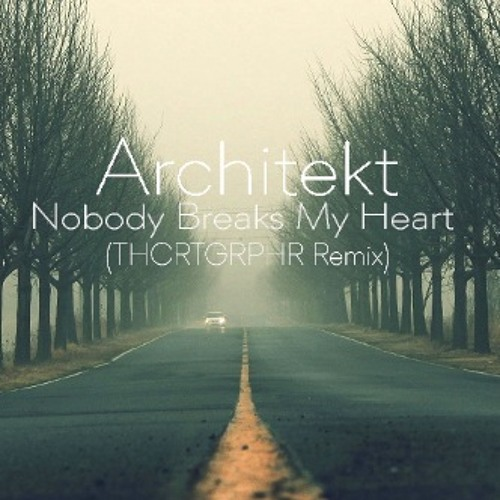 Nobody Breaks My Heart (THCRTGRPHR Remix)