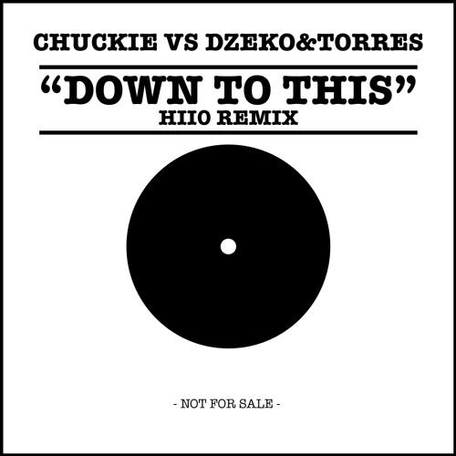 Chuckie vs Dzeko & Torres - Down To This (HIIO Remix) - FREE DOWNLOAD