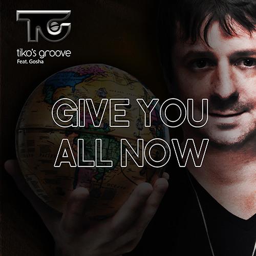 Tiko's Groove feat Gosha - Give you all Now (Rework EDM)