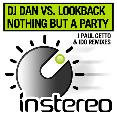 DJ Dan & Lookback - Nothing But A Party (Ido Remix)