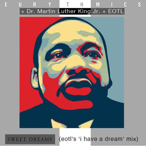 MLK + Eurythmics - Sweet Dreams (eotl's 'i have a dream' mix)