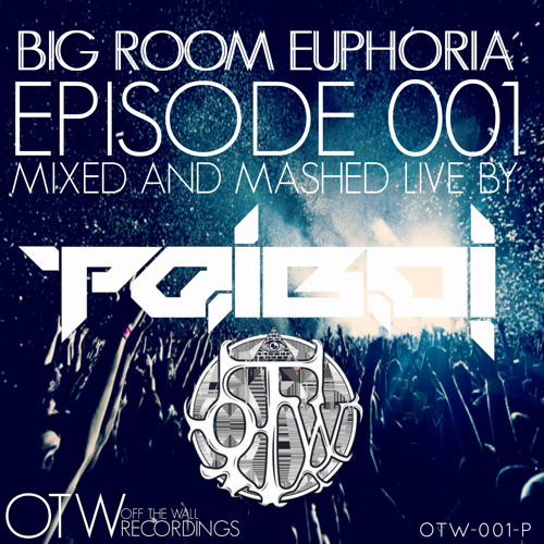 Big Room Euphoria Podcast Episode 001 Mixed And Mashed (Live) By Dj Poiboi