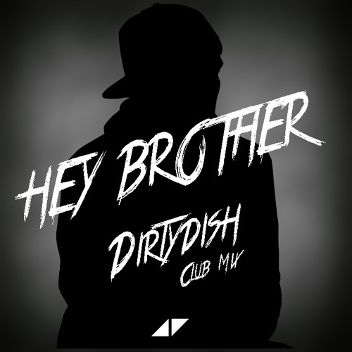 Avicii - Hey Brother (Dirtydish Club Mix) [Free Download] ''To download click on Buy this track''