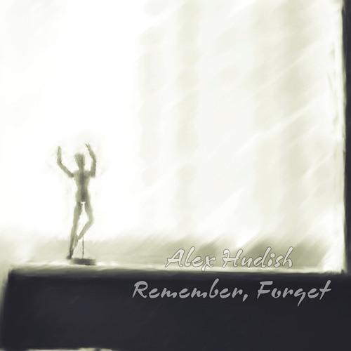 Alex Hudish - Remember, Forget