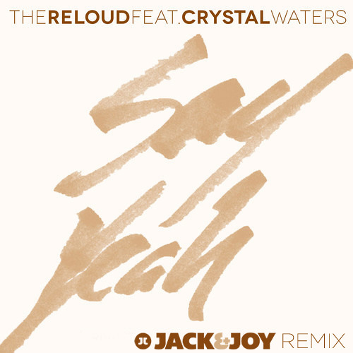 The ReLoud ft Crystal Waters - Say Yeah (Jack & Joy Remix)