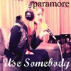 Paramore Cover - Use Somebody