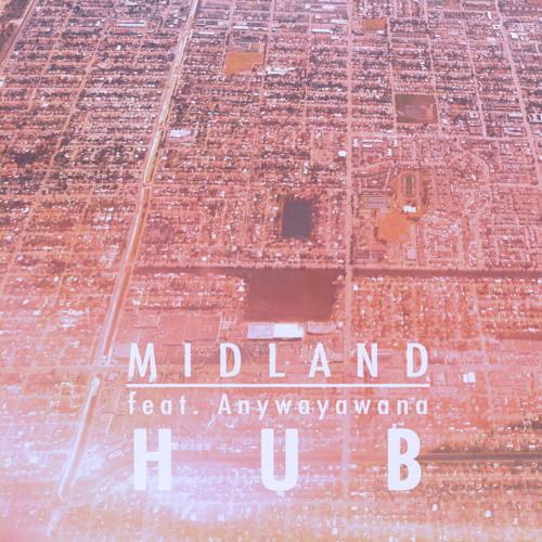 Midland feat. Anywayawana  - Hub [Free Download]