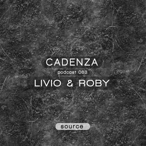 Cadenza Podcast | 083 - Livio & Roby - Source