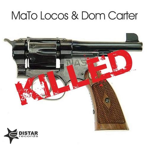 MaTo Locos & Dom Carter - Killed (Radio Edit)